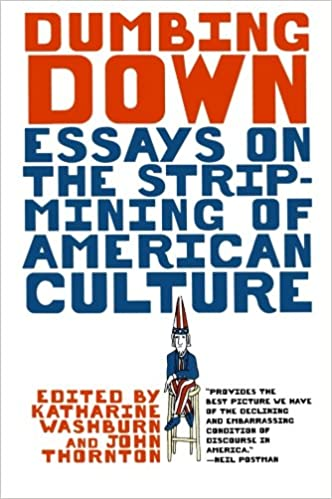 dumbing down essays on the strip mining of american culture john  dumbing down essays on the strip mining of american culture john f thornton katharine washburn john simon 9780393317237 com books