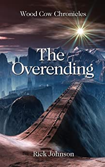The Overending (Wood Cow Chronicles Book 2) by [Johnson, Rick]
