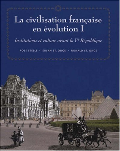 La civilisation franaise en evolution I: Institutions et culture avant la Ve Republique (French Edition) 1st edition by St.Onge, Ronald, Steele, Ross, St.Onge, Susan (1995) Paperback