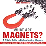 What are Magnets? A Child's Guide to Understanding Magnets - Science Book for Elementary School | Children's How Things Work Books