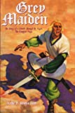 Grey Maiden - the Story of a Sword Through the Ages, the Complete Saga, Howden Smith, Arthur D., 1618271636