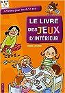 Le livre des jeux d'intérieur : Activités pour les 6-12 ans par Lecarme
