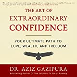 #6: The Art of Extraordinary Confidence: Your Ultimate Path to Love, Wealth, and Freedom