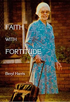 Faith with Fortitude: Memoirs of Mama Ketshi (English Edition) por [Harris, Beryl]