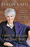 img - for I Need Your Love - Is That True?: How to Stop Seeking Love, Approval, and Appreciation and Start Finding Them Instead book / textbook / text book