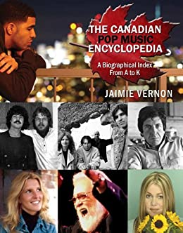 Canadian Pop Music Encyclopedia - Volume 1 (A thru K) by [Vernon, Jaimie]