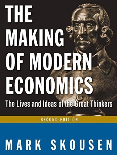 Download The Making of Modern Economics: The Lives and Ideas of the Great Thinkers 2nd edition by Mark Skousen (2009) Paperback pdf