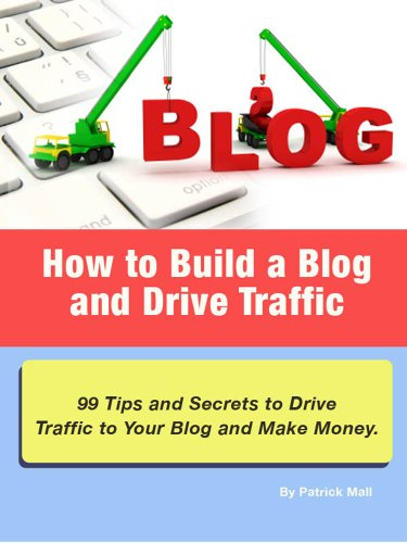 How to Build a Blog and Drive Traffic. 99 Tips and Secrets to Drive Traffic to Your Blog and Make Money. Buy it - Patrick Mall