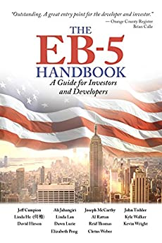 The EB-5 Handbook: A Guide for Investors and Developers by [Jahangiri, Ali, He, Linda, Hirson, David, Lau, Linda, Lurie, Dawn, McCarthy, Joseph, Rattan, Al, Thomas, Reid, Tishler, John,  Walker, Kyle, Wright, Kevin, Jeff Campion]