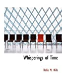 Whisperings of Time, Delia M. Hills, 055476699X