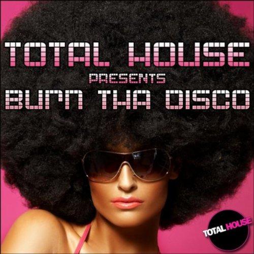 Total House pres Burn Tha Disco