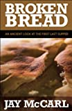 Broken Bread: An Ancient Look at the First Last Supper
