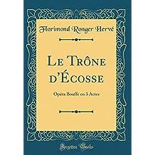Le Trône d'Écosse: Opéra Bouffe En 3 Actes (Classic Reprint)