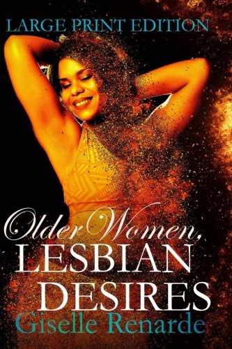 Older Women, Lesbian Desires: Large Print Edition (Erotic Older Women) (Volume 2)
