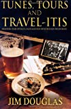 Tunes, Tours and Travelitis, Jim Douglas, 1492223751