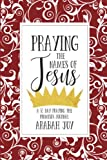 Praying the Names of Jesus: A 30-Day Praying the Promises Journal
