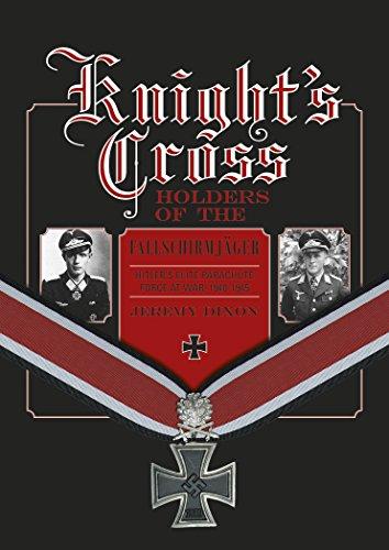 Knight's Cross Holders of the Fallschirmjäger: Hitler's Elite Parachute Force at War, 1940-1945