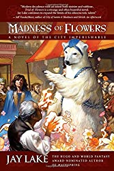 Madness of Flowers: A Novel of the City Imperishable