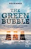 The Green Bubble: Our Future Energy Needs and Why Alternative Energy Is Not the Answer Review