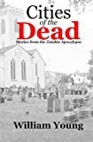 Cities of the Dead: Stories from the Zombie Apocalypse, William Young, 1477510389