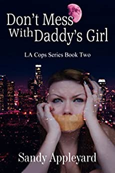 Don't Mess with Daddy's Girl (LA Cops Series Book 2) by [Appleyard, Sandy]
