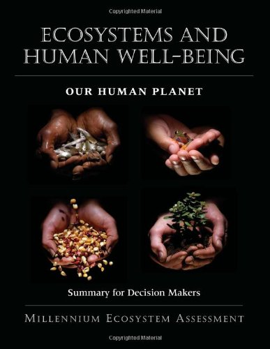 Ecosystems And Human Well-Being: Our Human Planet: Summary For Decision Makers (Millennium Ecosystem Assessment Series)