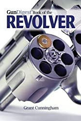 Gun Digest Book of the Revolver by Grant Cunningham (2011-11-10)
