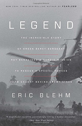 Legend: The Incredible Story of Green Beret Sergeant Roy Benavidez's Heroic Mission to Rescue a Special Forces Team Caught Behind Enemy - Green Beret