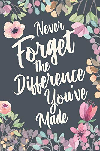 Never Forget The Difference You've Made: Retirement & Appreciation Gifts for Women and Professionals Who Have Made a Big Impact on People's Lives. ... Diary & Sketchbook. 6 x 9 inch, 120 Pages. -