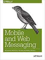 Mobile and Web Messaging: Messaging Protocols for Web and Mobile Devices Front Cover