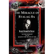 The Miracle of Stalag 8a - Beauty Beyond the Horror: Olivier Messiaen and the Quartet for the End of Time