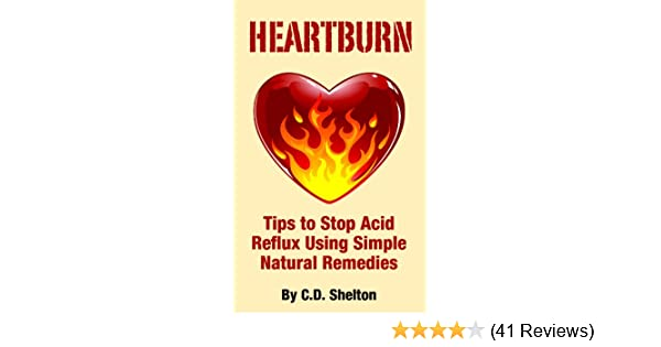 Acid Reflux: Heartburn: Tips to Stop Acid Reflux Using Simple Natural Remedies