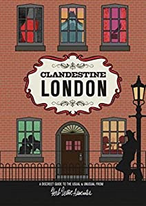 Clandestine London: A Discreet Guide to the Usual & Unusual