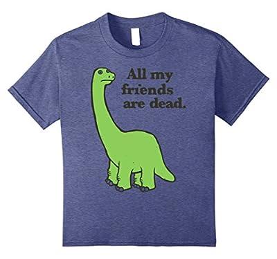 All My Friends Are Dead Tshirt Funny Dinosaur Tee