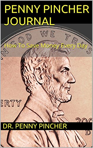 Penny Pincher Journal: How To Save Money Every Day
