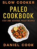 SLOW COOKER PALEO COOKBOOK: Fish And Seafood Paleo Recipes (Paleo Slow Cooker Meals)