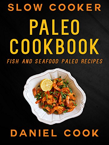 SLOW COOKER PALEO COOKBOOK: Fish And Seafood Paleo Recipes (Paleo Slow Cooker Meals) (Seafood Slow Cooker)