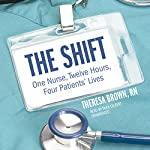 The Shift: One Nurse, Twelve Hours, Four Patients' Lives | Theresa Brown RN