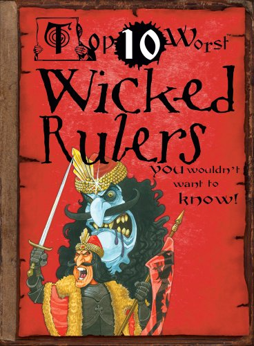 Top 10 Worst Wicked Rulers ()