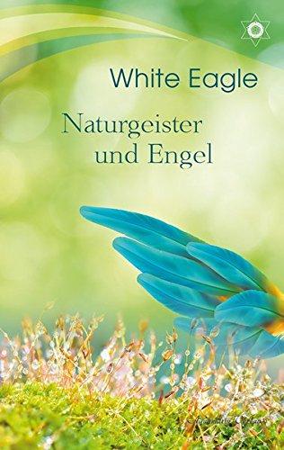 Naturgeister und Engel Taschenbuch – 29. April 2018 White Eagle Aquamarin Verlag 3894278226 Esoterik