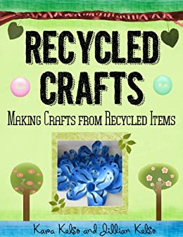 Recycled Crafts: Crafts Made Using Recycled Materials