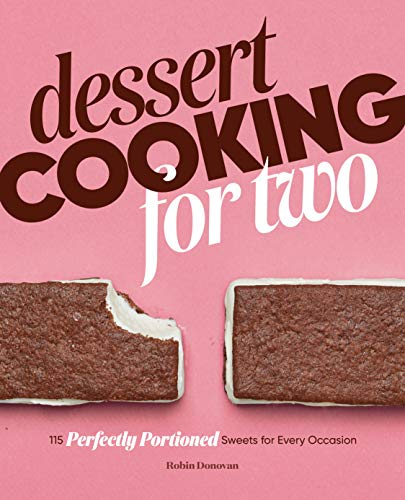 Dessert Cooking for Two: 115 Perfectly Portioned Sweets for Every Occasion by Robin Donovan