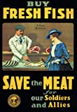 "2W87 Vintage WWI Buy Fresh Fish Save Meat For Soldiers War WW1 Poster - A4 (297 x 210mm) 11.7"" x 8.3"""
