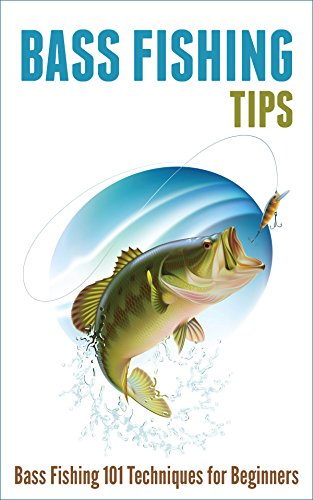 Bass Fishing Tips: Bass Fishing 101 Techniques for Beginners