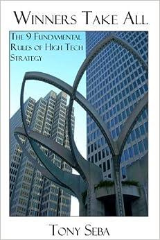 Book Winners Take All - The 9 Fundamental Rules of High Tech Strategy by Tony Seba (2007-09-28)