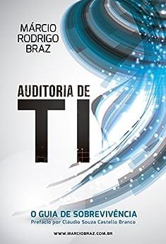 Auditoria de TI (versão com layout fixo): O Guia de Sobrevivência por [Rodrigo Braz, Márcio]