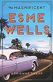 """Adrienne Sharp, """"The Magnificent Esme Wells"""" (Harper, 2018)"""
