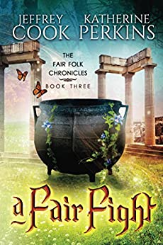 A Fair Fight (Fair Folk Chronicles Book 3) by [Perkins, Katherine, Cook, Jeffrey]