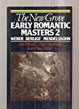 The New Grove Early Romantic Masters 2: Weber, Berlioz, Mendelssohn (Composer Biography Series)