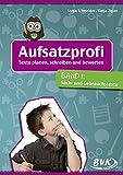 Aufsatzprofi Band 1: Sach- und Gebrauchstexte: Texte planen, schreiben und bewerten